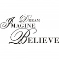 Dream, imagine, believe